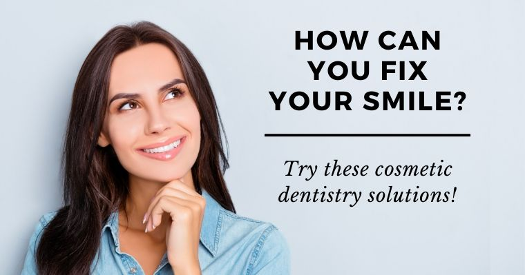 How can you fix your smile? Use these cosmetic dentistry solutions