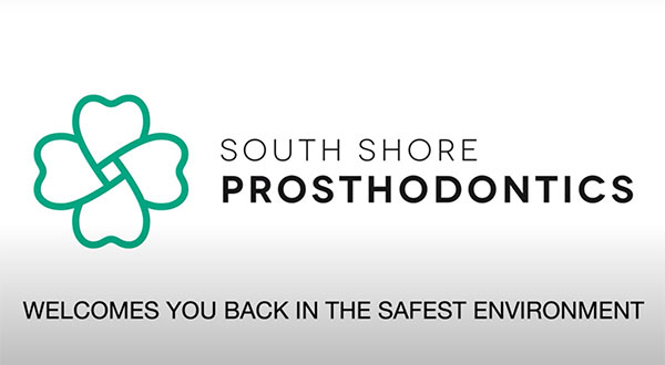 South Shore Prosthodontics welcomes you back in the safest environment